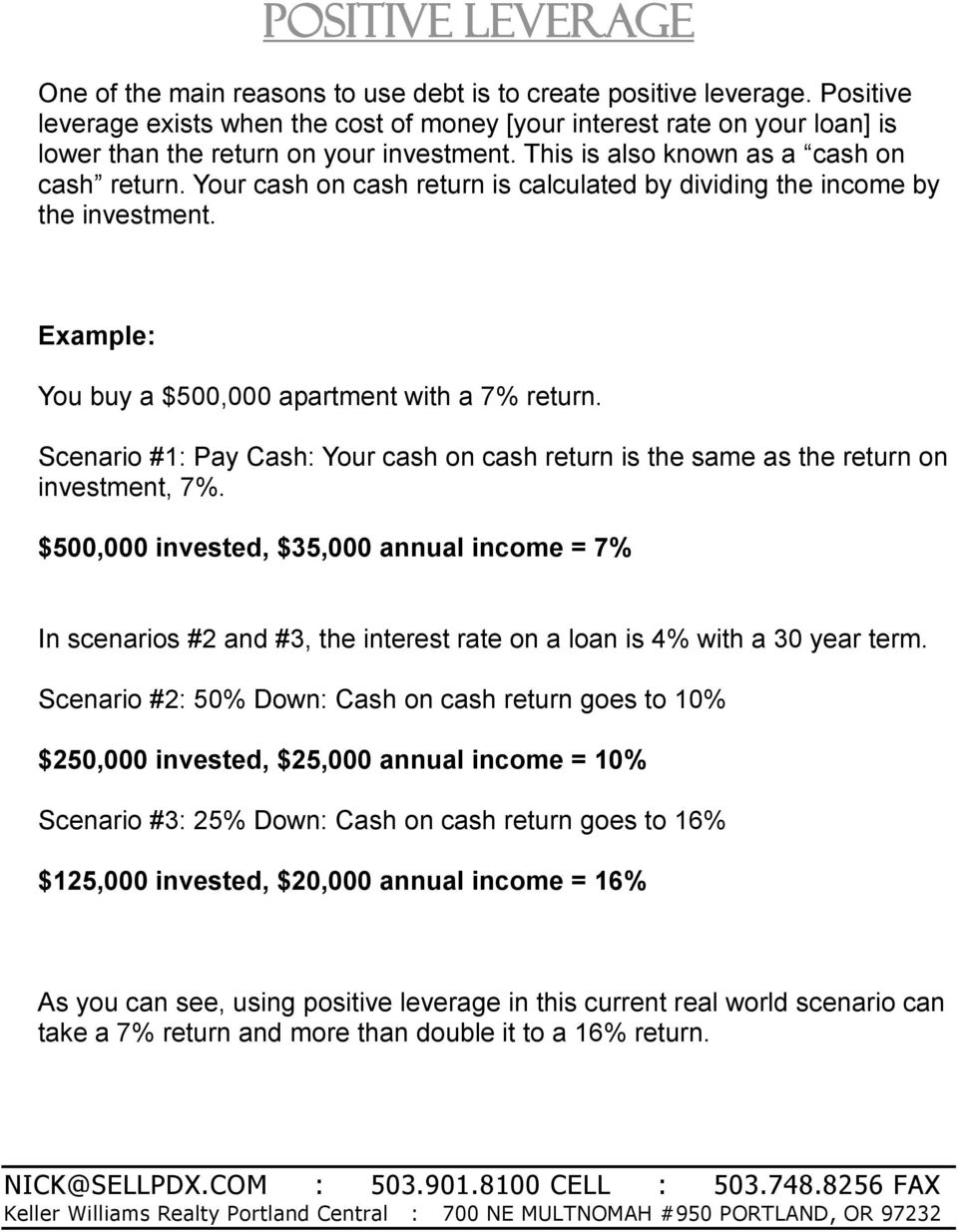 Your cash on cash return is calculated by dividing the income by the investment. Example: You buy a $500,000 apartment with a 7% return.