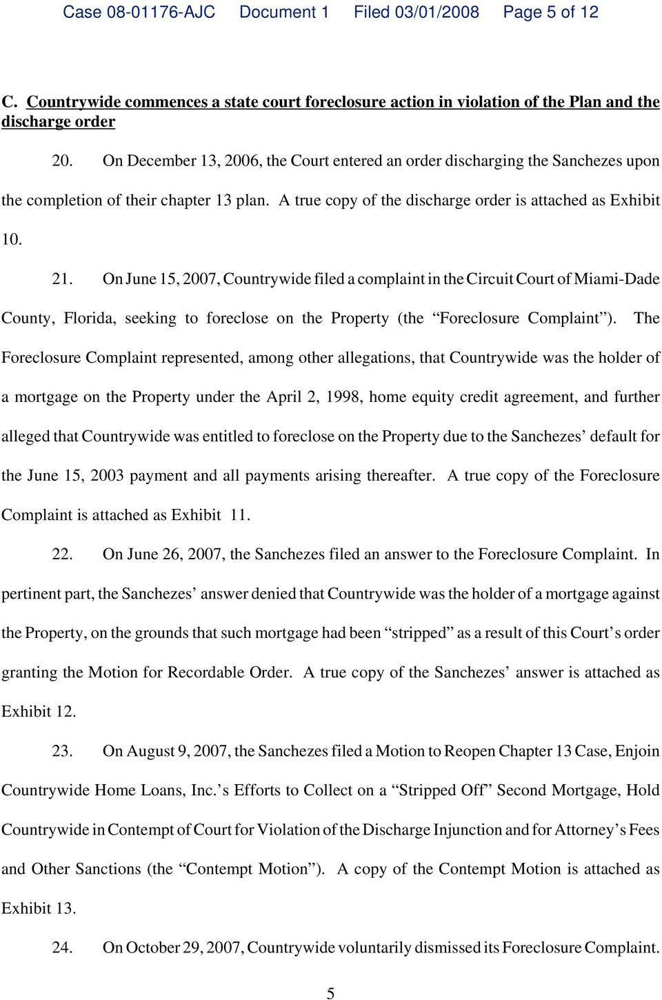 On June 15, 2007, Countrywide filed a complaint in the Circuit Court of Miami-Dade County, Florida, seeking to foreclose on the Property (the Foreclosure Complaint ).