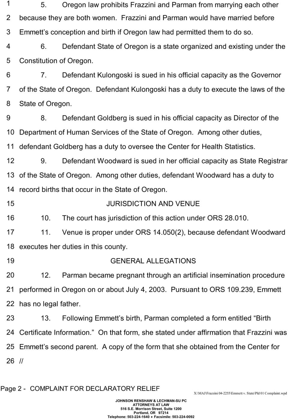 . Defendant State of Oregon is a state organized and existing under the Constitution of Oregon.. Defendant Kulongoski is sued in his official capacity as the Governor of the State of Oregon.