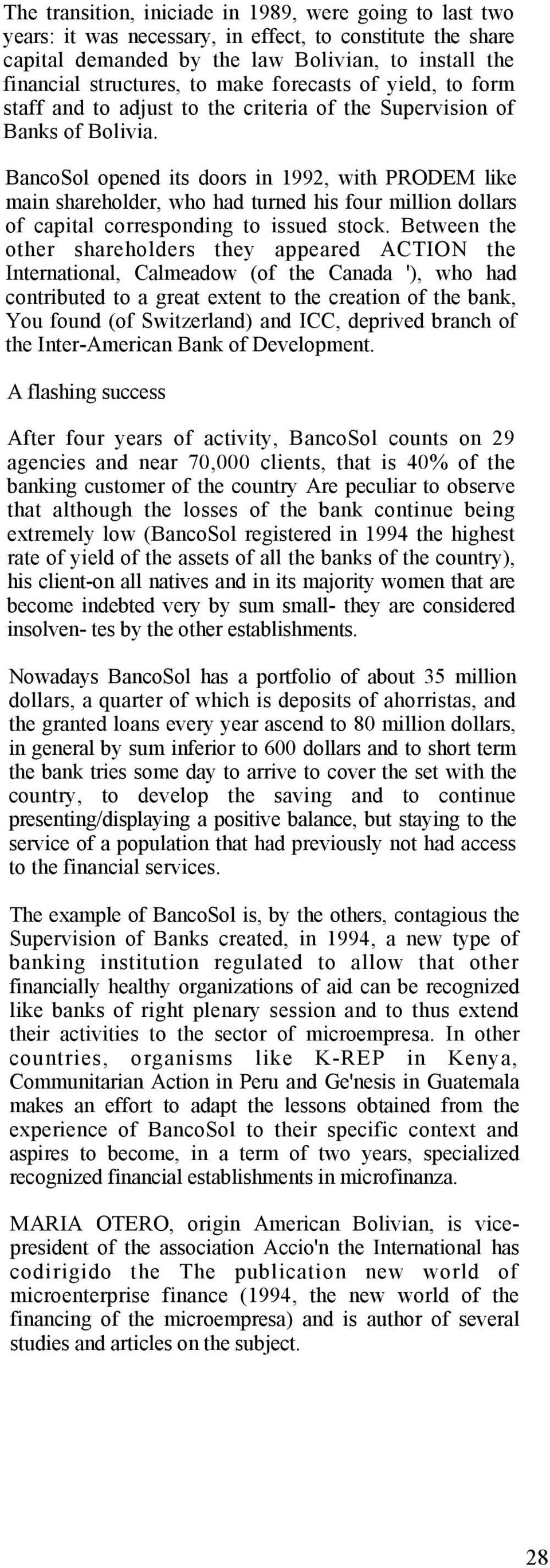 BancoSol opened its doors in 1992, with PRODEM like main shareholder, who had turned his four million dollars of capital corresponding to issued stock.