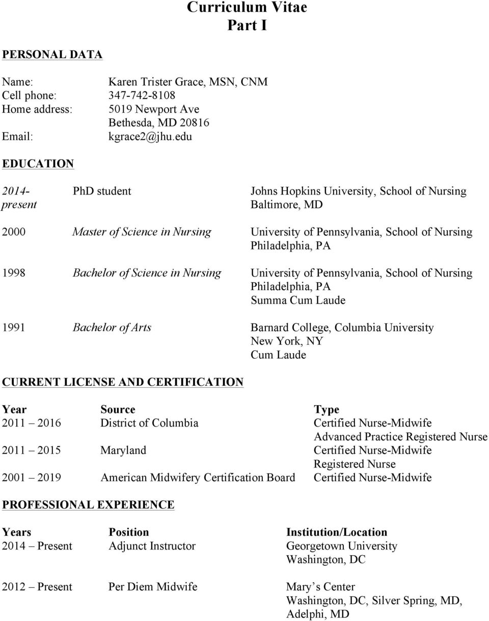 Bachelor of Science in Nursing University of Pennsylvania, School of Nursing Philadelphia, PA Summa Cum Laude 1991 Bachelor of Arts Barnard College, Columbia University Cum Laude CURRENT LICENSE AND