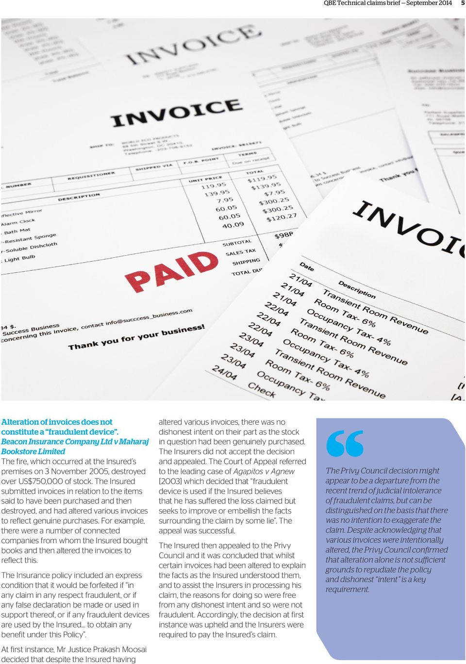 The Insured submitted invoices in relation to the items said to have been purchased and then destroyed, and had altered various invoices to reflect genuine purchases.