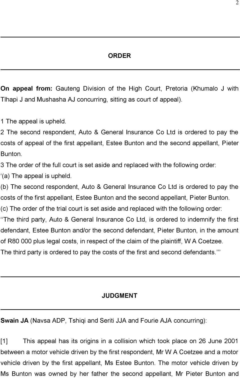 3 The order of the full court is set aside and replaced with the following order: (a) The appeal is upheld.