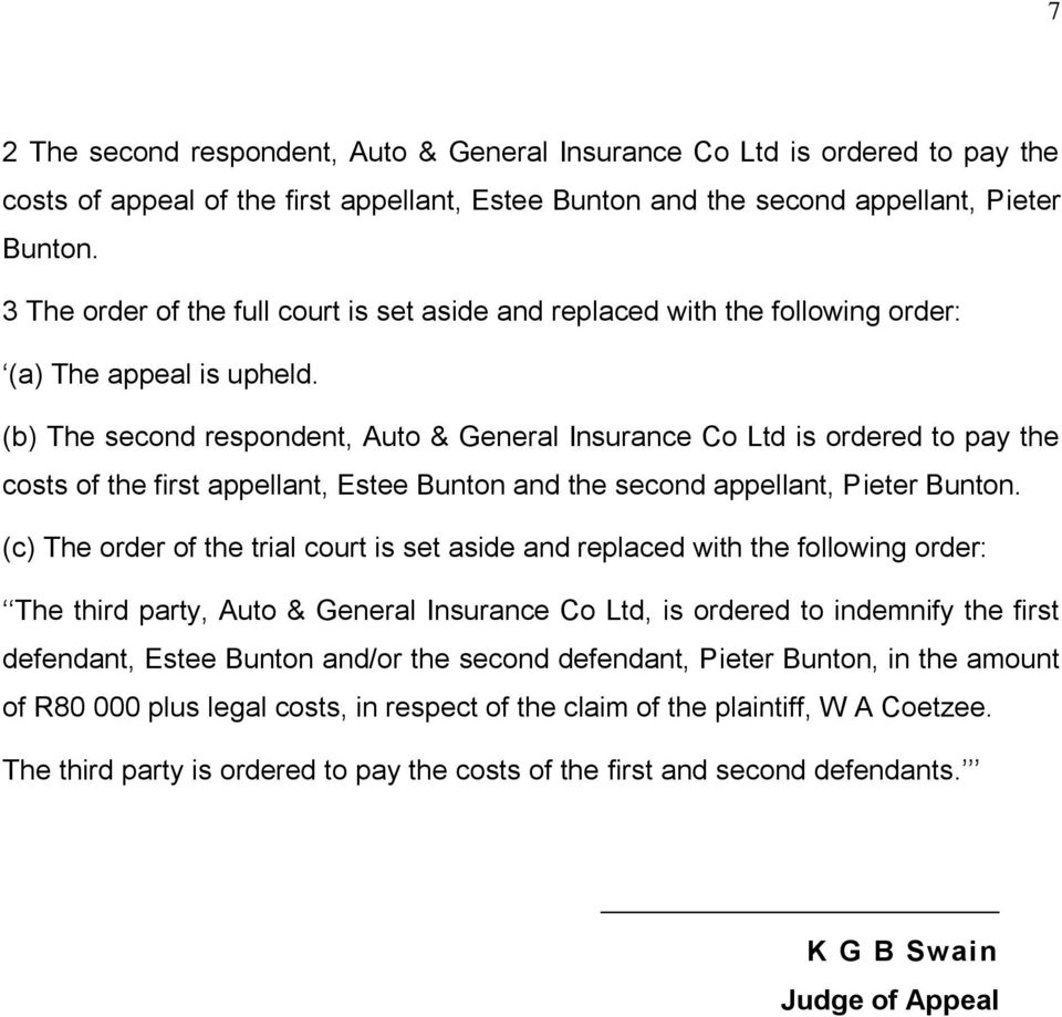 (b) The second respondent, Auto & General Insurance Co Ltd is ordered to pay the costs of the first appellant, Estee Bunton and the second appellant, Pieter Bunton.