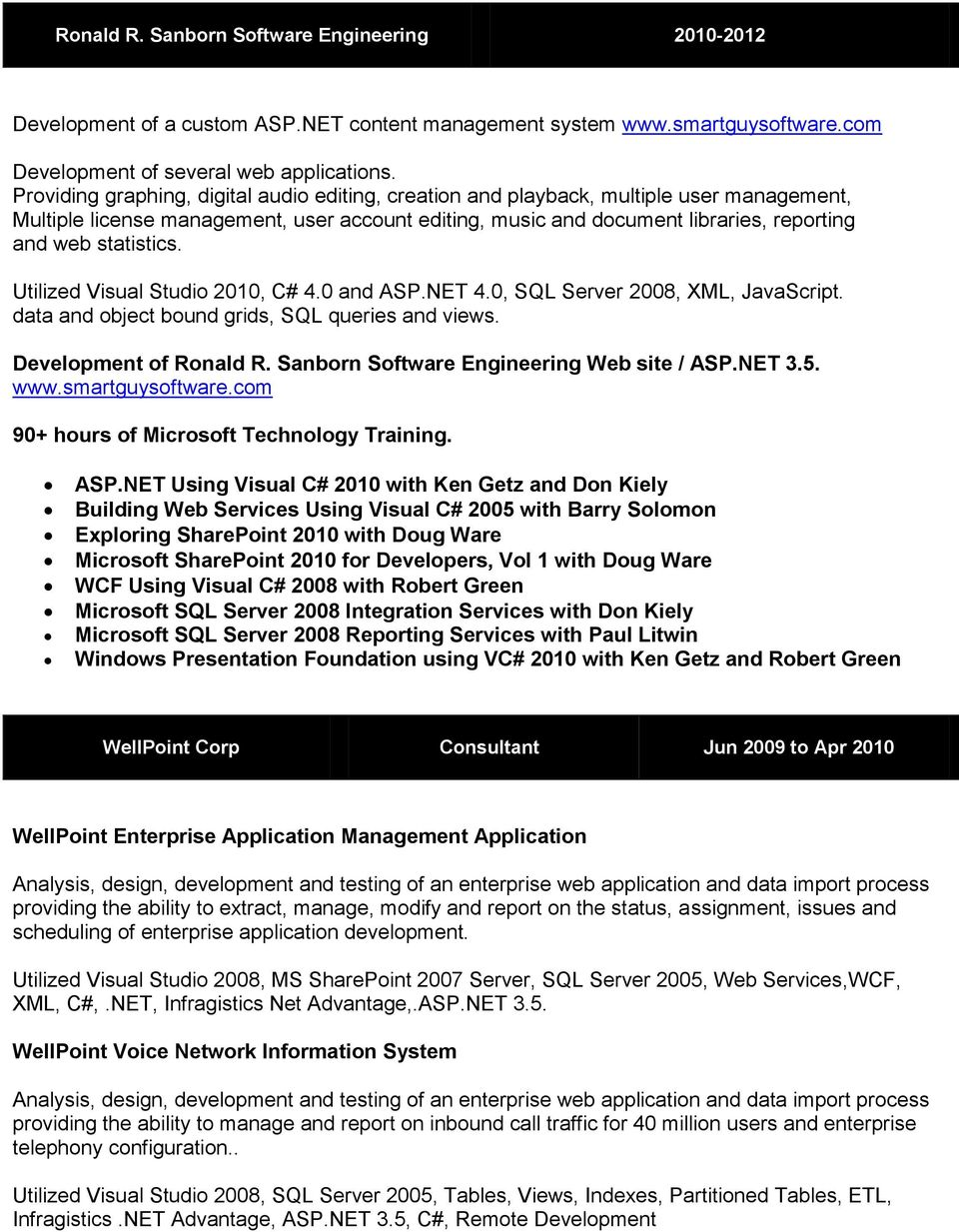 statistics. Utilized Visual Studio 2010, C# 4.0 and ASP.NET 4.0, SQL Server 2008, XML, JavaScript. data and object bound grids, SQL queries and views. Development of Ronald R.