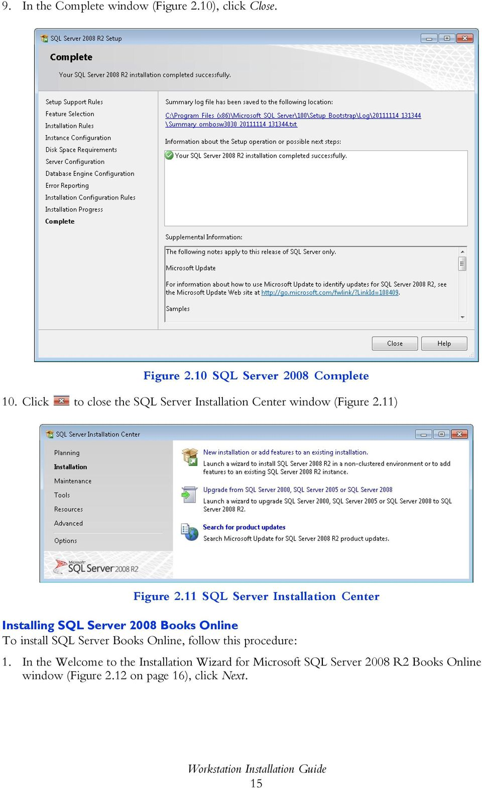 11 SQL Server Installation Center Installing SQL Server 2008 Books Online To install SQL Server Books Online, follow
