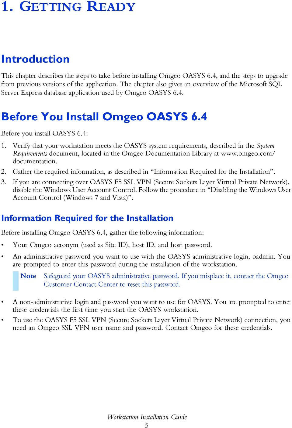 Verify that your workstation meets the OASYS system requirements, described in the System Requirements document, located in the Omgeo Documentation Library at www.omgeo.com/ documentation. 2.