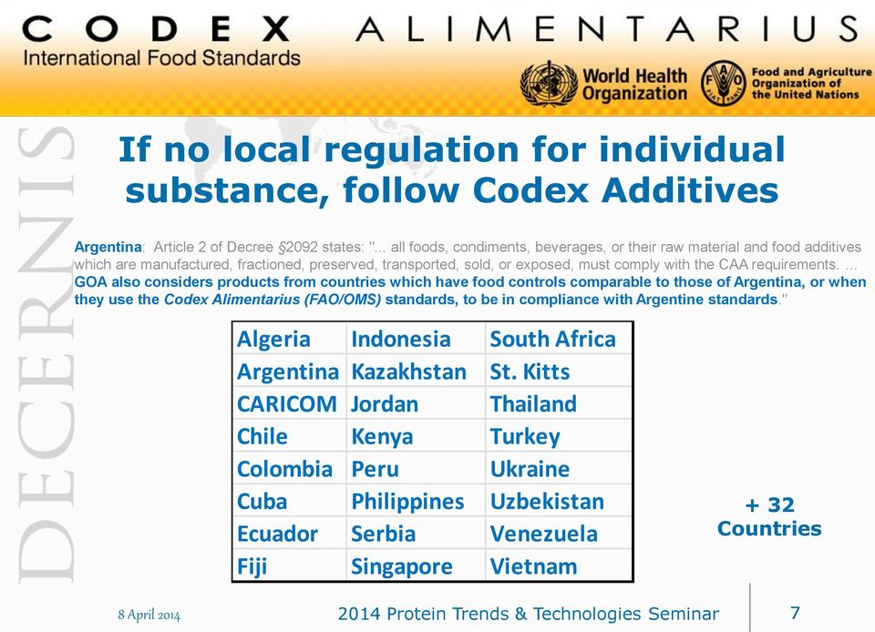 GOA also considers products from countries which have food controls comparable to those of Argentina, or when they use the Codex Alimentarius (FAO/OMS) standards, to be in compliance with Argentine