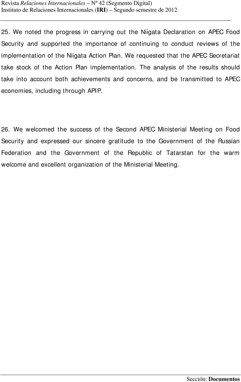 The analysis of the results should take into account both achievements and concerns, and be transmitted to APEC economies, including through APIP. 26.