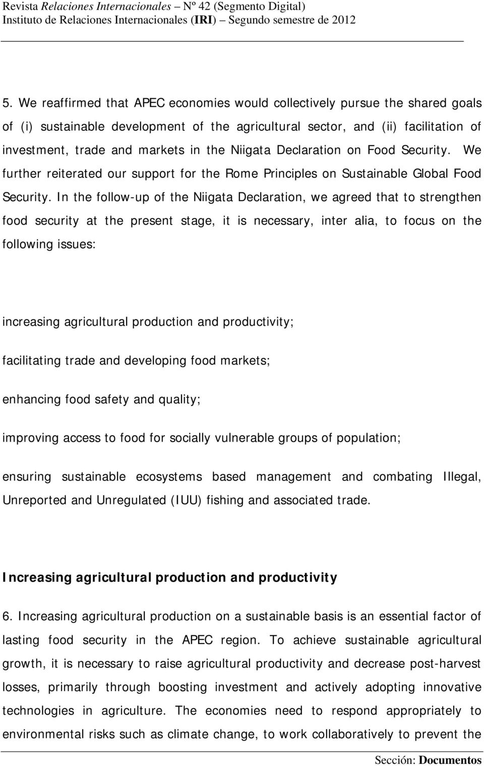 In the follow-up of the Niigata Declaration, we agreed that to strengthen food security at the present stage, it is necessary, inter alia, to focus on the following issues: increasing agricultural