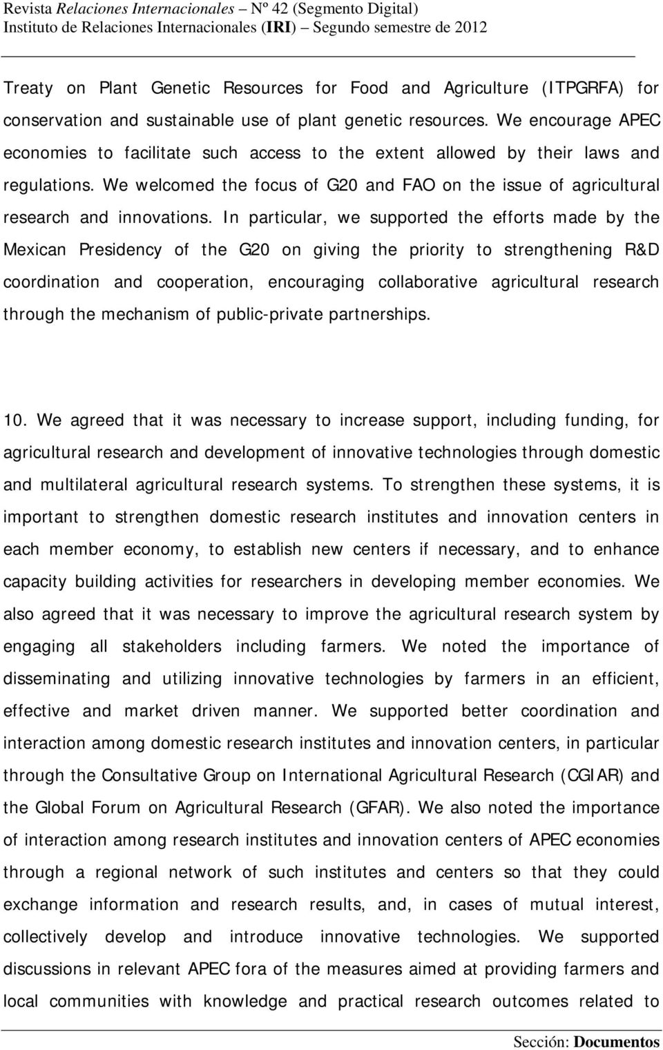 In particular, we supported the efforts made by the Mexican Presidency of the G20 on giving the priority to strengthening R&D coordination and cooperation, encouraging collaborative agricultural