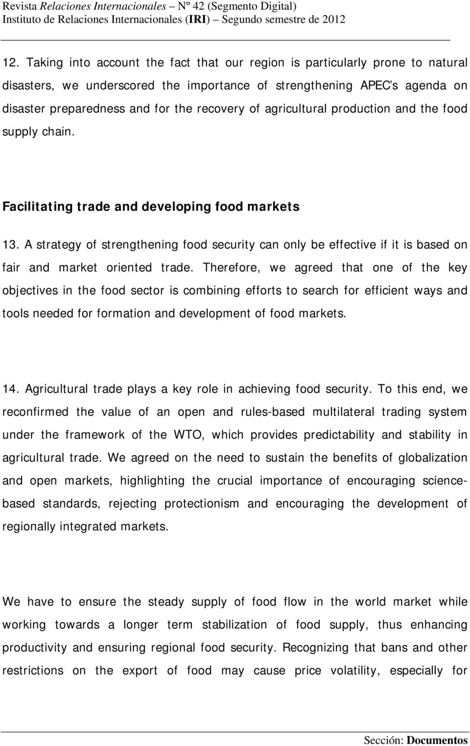 A strategy of strengthening food security can only be effective if it is based on fair and market oriented trade.