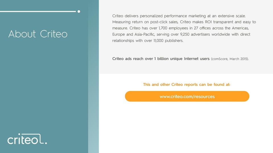 Criteo has over 1,700 employees in 27 offices across the Americas, Europe and Asia-Pacific, serving over 9,250 advertisers