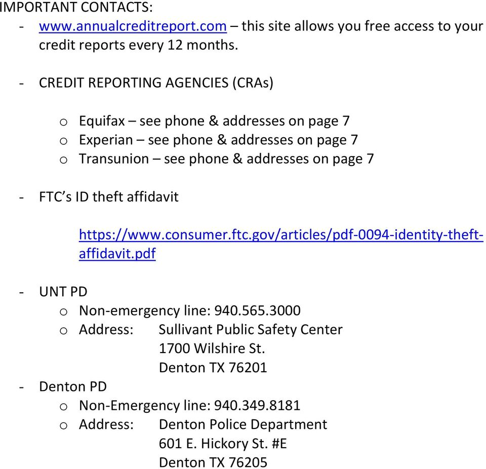 page 7 - FTC s ID theft affidavit https://www.consumer.ftc.gov/articles/pdf-0094-identity-theftaffidavit.pdf - UNT PD o Non-emergency line: 940.565.