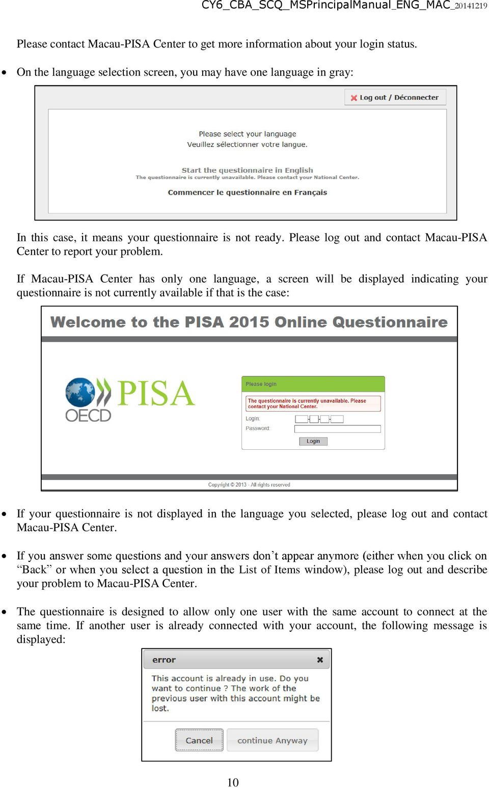 If Macau-PISA Center has only one language, a screen will be displayed indicating your questionnaire is not currently available if that is the case: If your questionnaire is not displayed in the