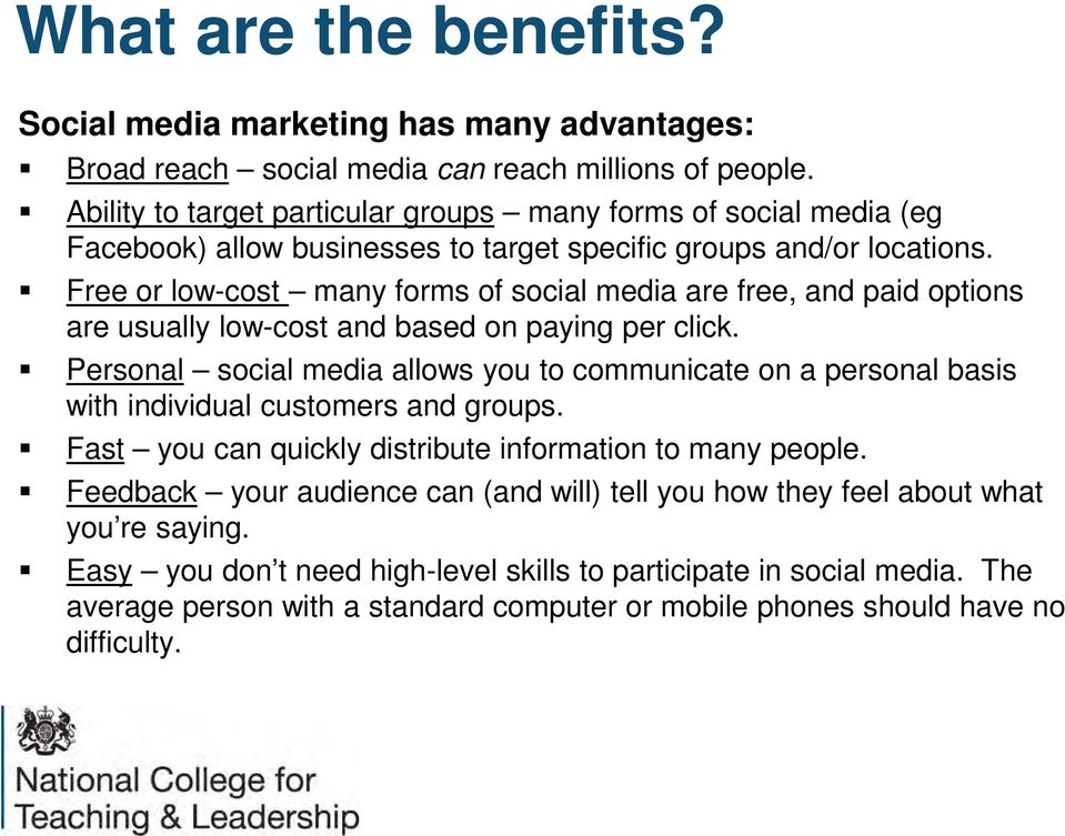 Free or low-cost many forms of social media are free, and paid options are usually low-cost and based on paying per click.
