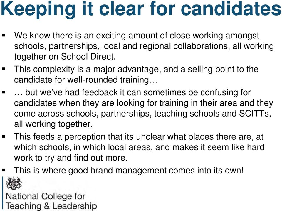 This complexity is a major advantage, and a selling point to the candidate for well-rounded training but we ve had feedback it can sometimes be confusing for candidates when they