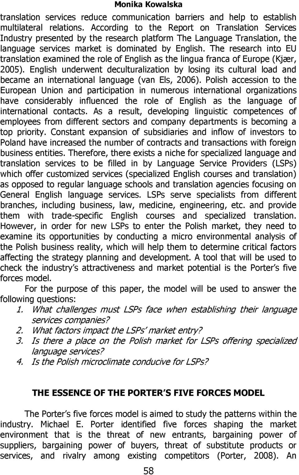The research into EU translation examined the role of English as the lingua franca of Europe (Kjær, 2005).