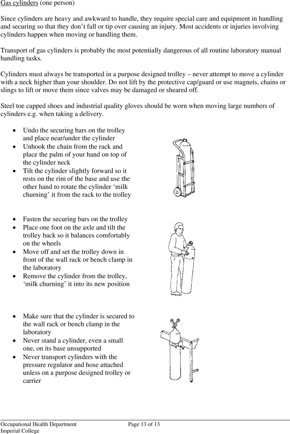 Transport of gas cylinders is probably the most potentially dangerous of all routine laboratory manual handling tasks.