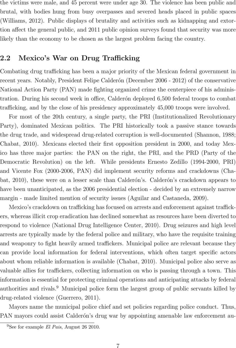 chosen as the largest problem facing the country. 2.2 Mexico s War on Drug Trafficking Combating drug trafficking has been a major priority of the Mexican federal government in recent years.