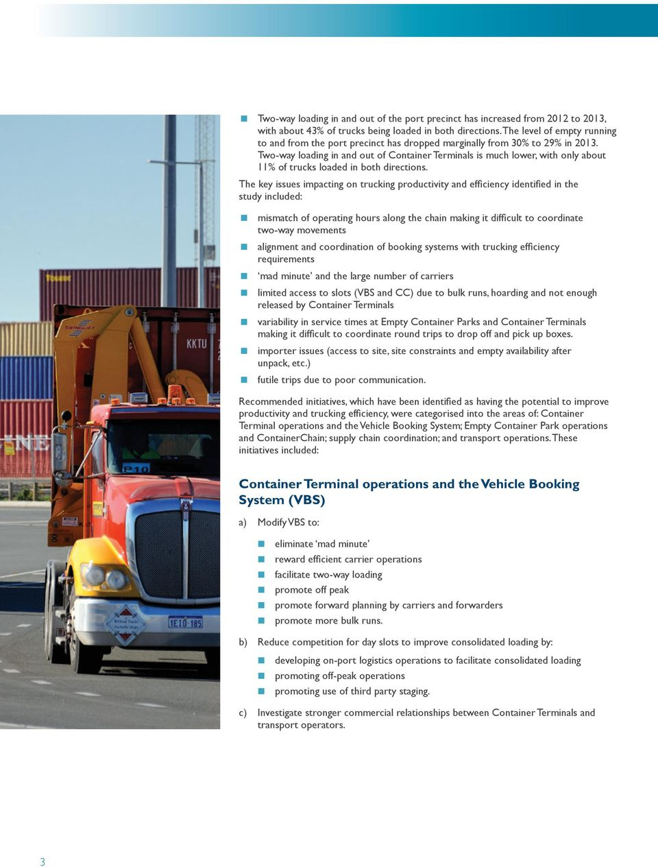 Two-way loading in and out of Container Terminals is much lower, with only about 11% of trucks loaded in both directions.