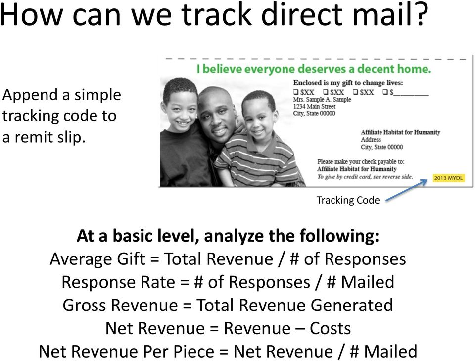 / # of Responses Response Rate = # of Responses / # Mailed Gross Revenue = Total