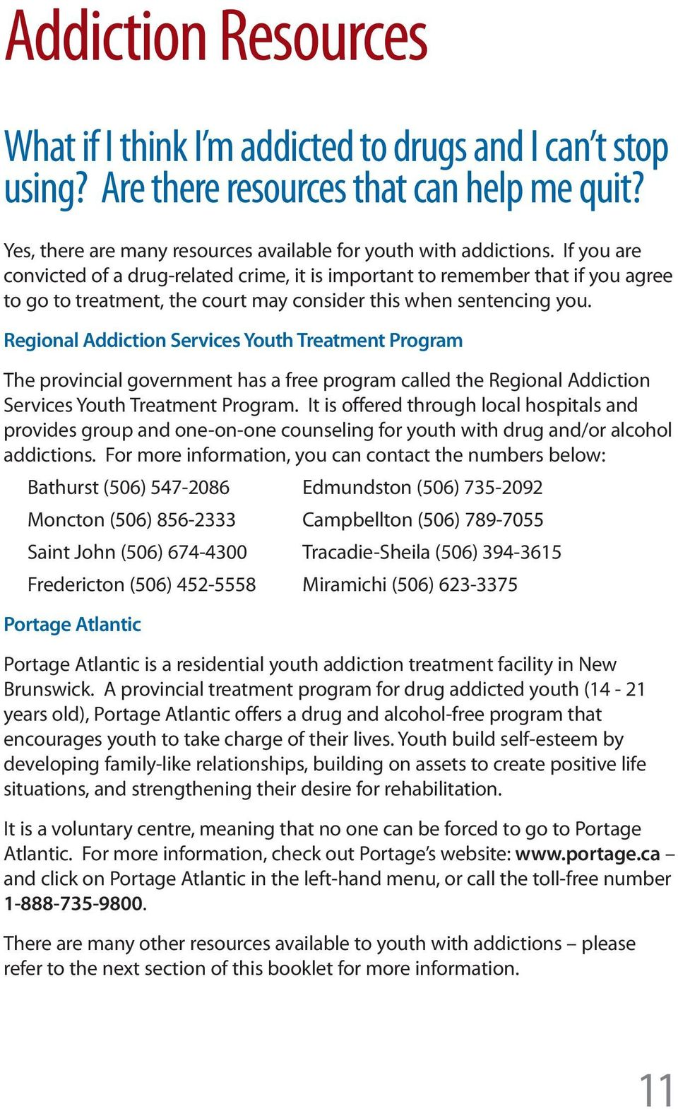 Regional Addiction Services Youth Treatment Program The provincial government has a free program called the Regional Addiction Services Youth Treatment Program.