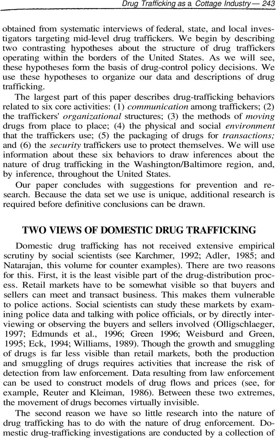 As we will see, these hypotheses form the basis of drug-control policy decisions. We use these hypotheses to organize our data and descriptions of drug trafficking.