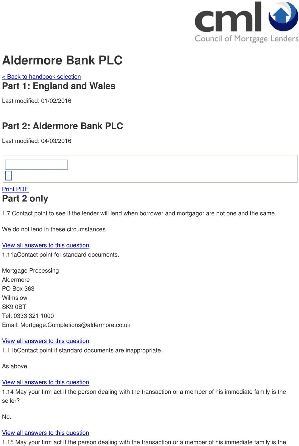 Mortgage Processing Aldermore PO Box 363 Wilmslow SK9 0BT Tel: 0333 321 1000 Email: Mortgage.Completions@aldermore.co.uk 1.11bContact point if standard documents are inappropriate. As above. 1.14 May your firm act if the person dealing with the transaction or a member of his immediate family is the seller?