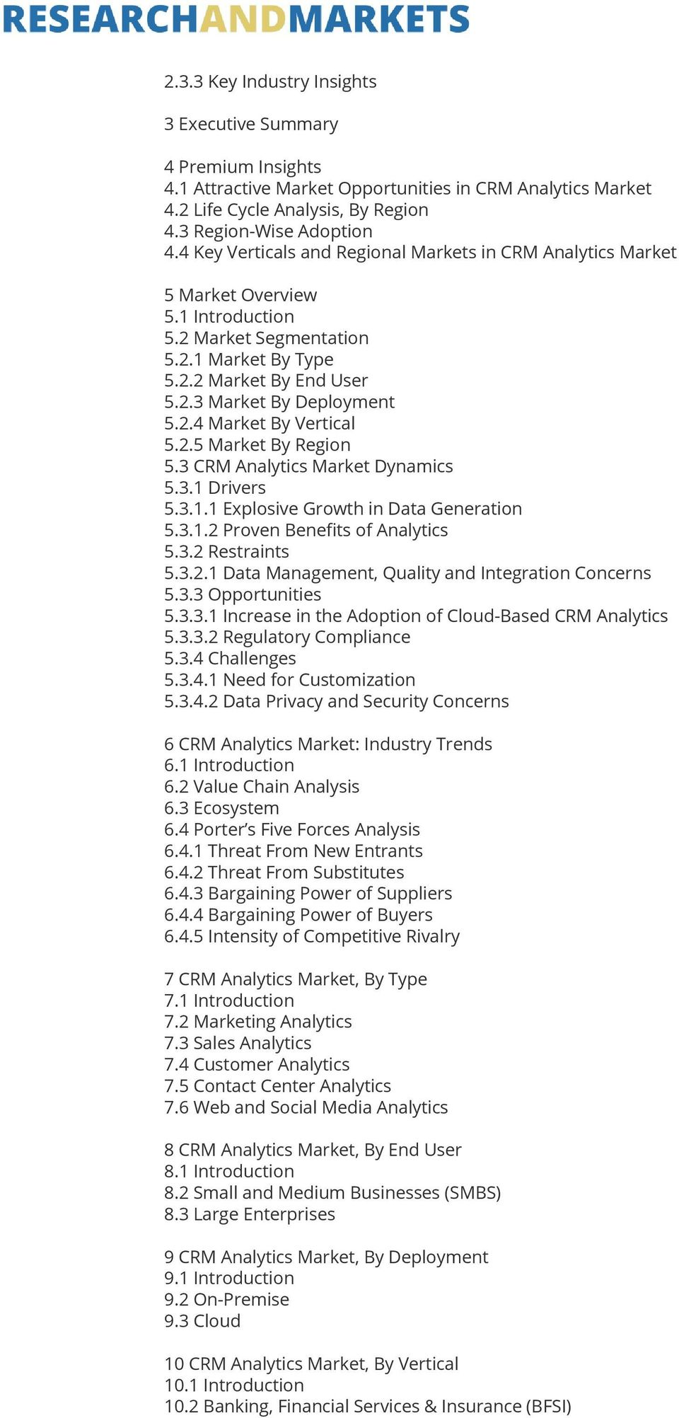 2.5 Market By Region 5.3 CRM Analytics Market Dynamics 5.3.1 Drivers 5.3.1.1 Explosive Growth in Data Generation 5.3.1.2 Proven Benefits of Analytics 5.3.2 Restraints 5.3.2.1 Data Management, Quality and Integration Concerns 5.