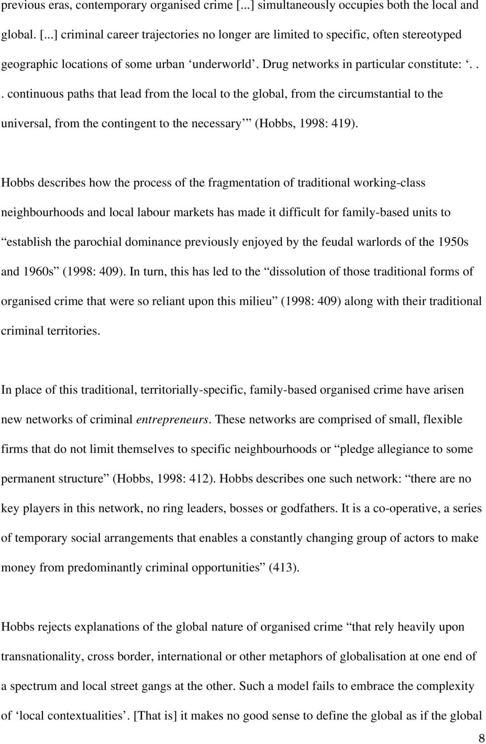 Hobbs describes how the process of the fragmentation of traditional working-class neighbourhoods and local labour markets has made it difficult for family-based units to establish the parochial
