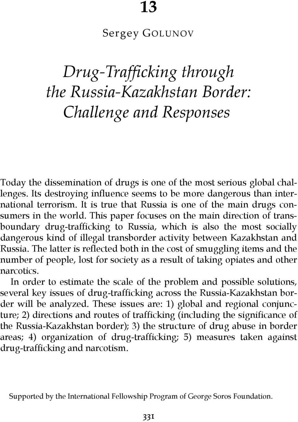 This paper focuses on the main direction of transboundary drug-trafficking to Russia, which is also the most socially dangerous kind of illegal transborder activity between Kazakhstan and Russia.