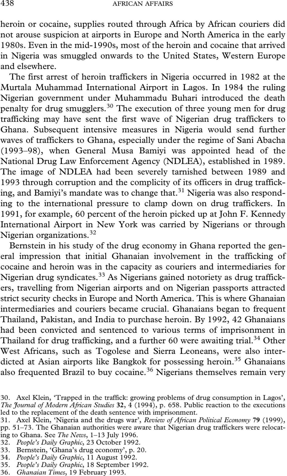 The first arrest of heroin traffickers in Nigeria occurred in 1982 at the Murtala Muhammad International Airport in Lagos.