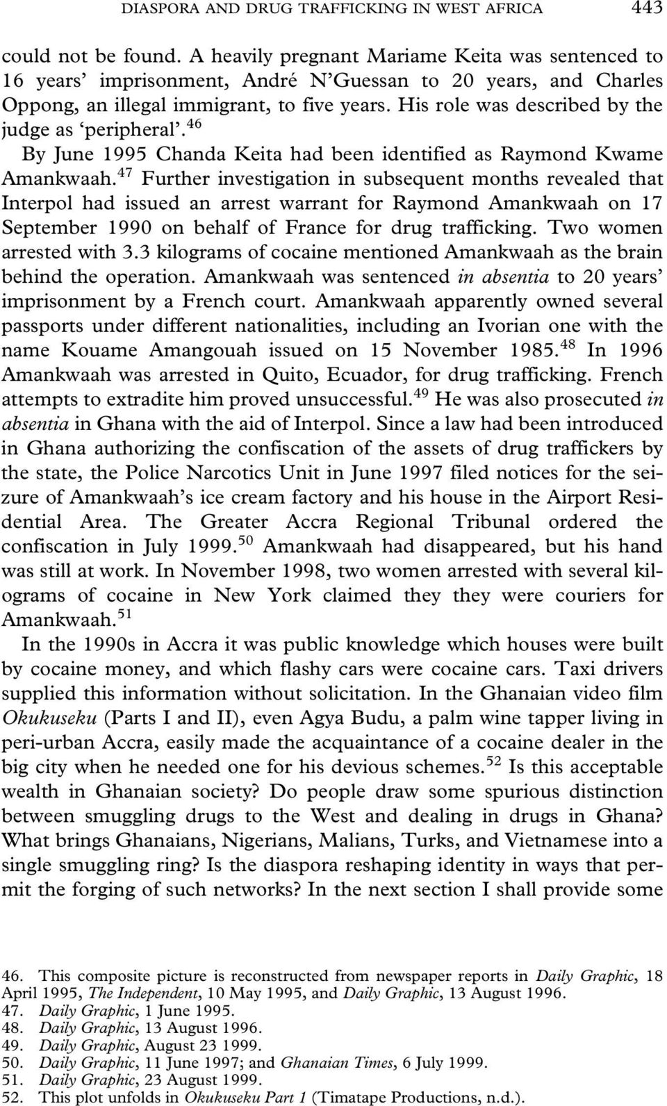 His role was described by the judge as peripheral. 46 By June 1995 Chanda Keita had been identified as Raymond Kwame Amankwaah.