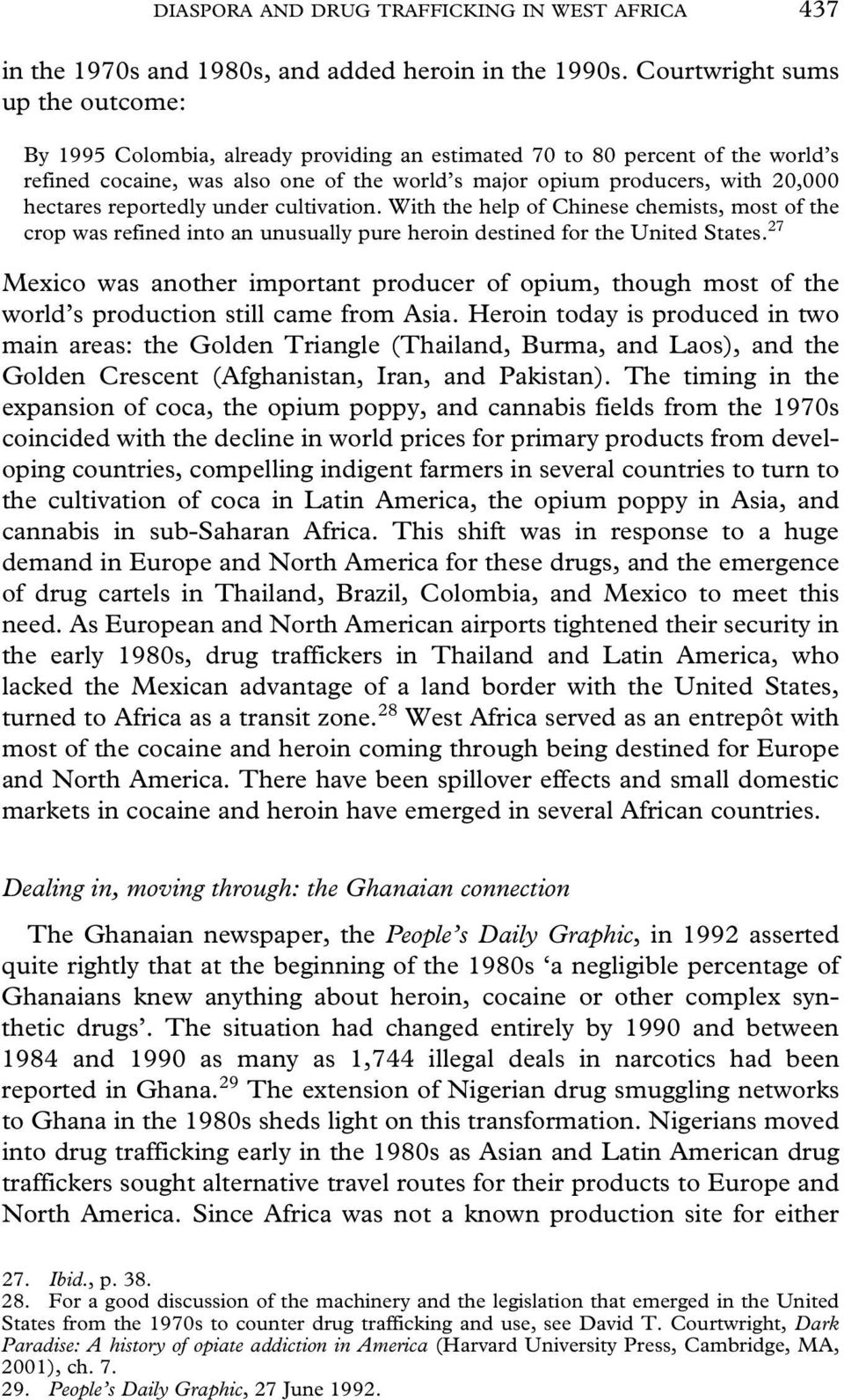 hectares reportedly under cultivation. With the help of Chinese chemists, most of the crop was refined into an unusually pure heroin destined for the United States.