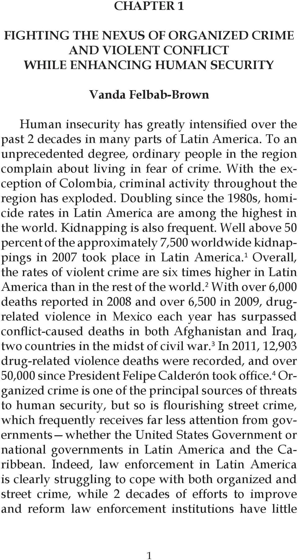 With the exception of Colombia, criminal activity throughout the region has exploded. Doubling since the 1980s, homicide rates in Latin America are among the highest in the world.