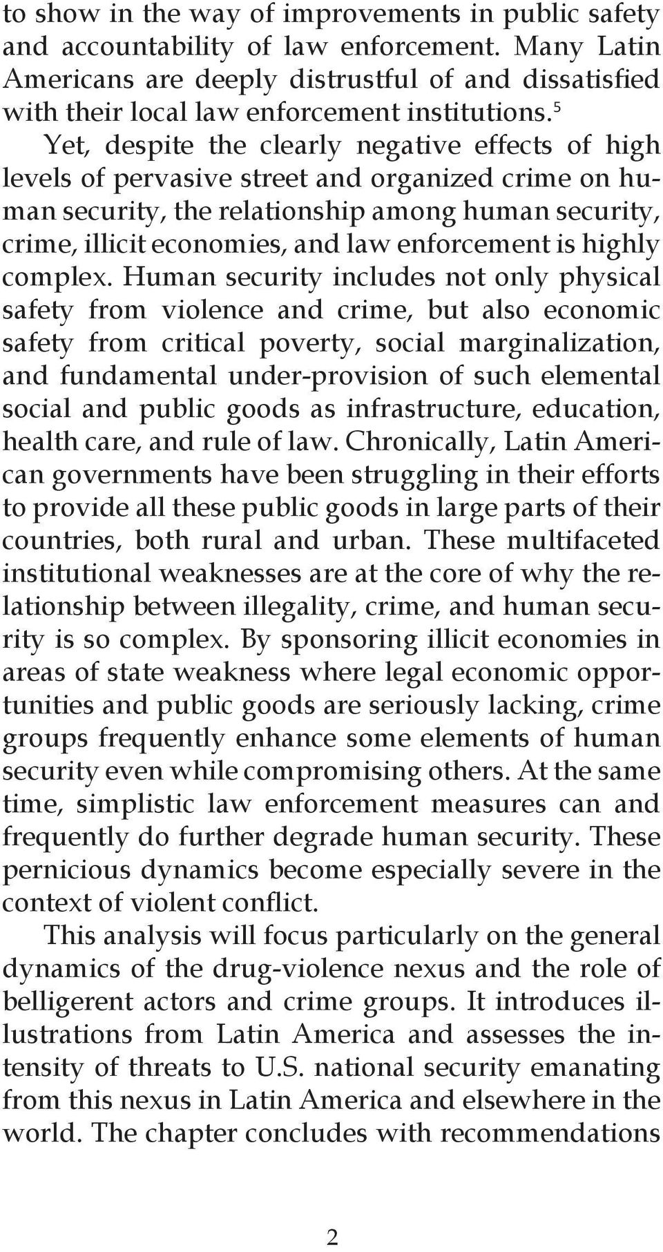 5 Yet, despite the clearly negative effects of high levels of pervasive street and organized crime on human security, the relationship among human security, crime, illicit economies, and law