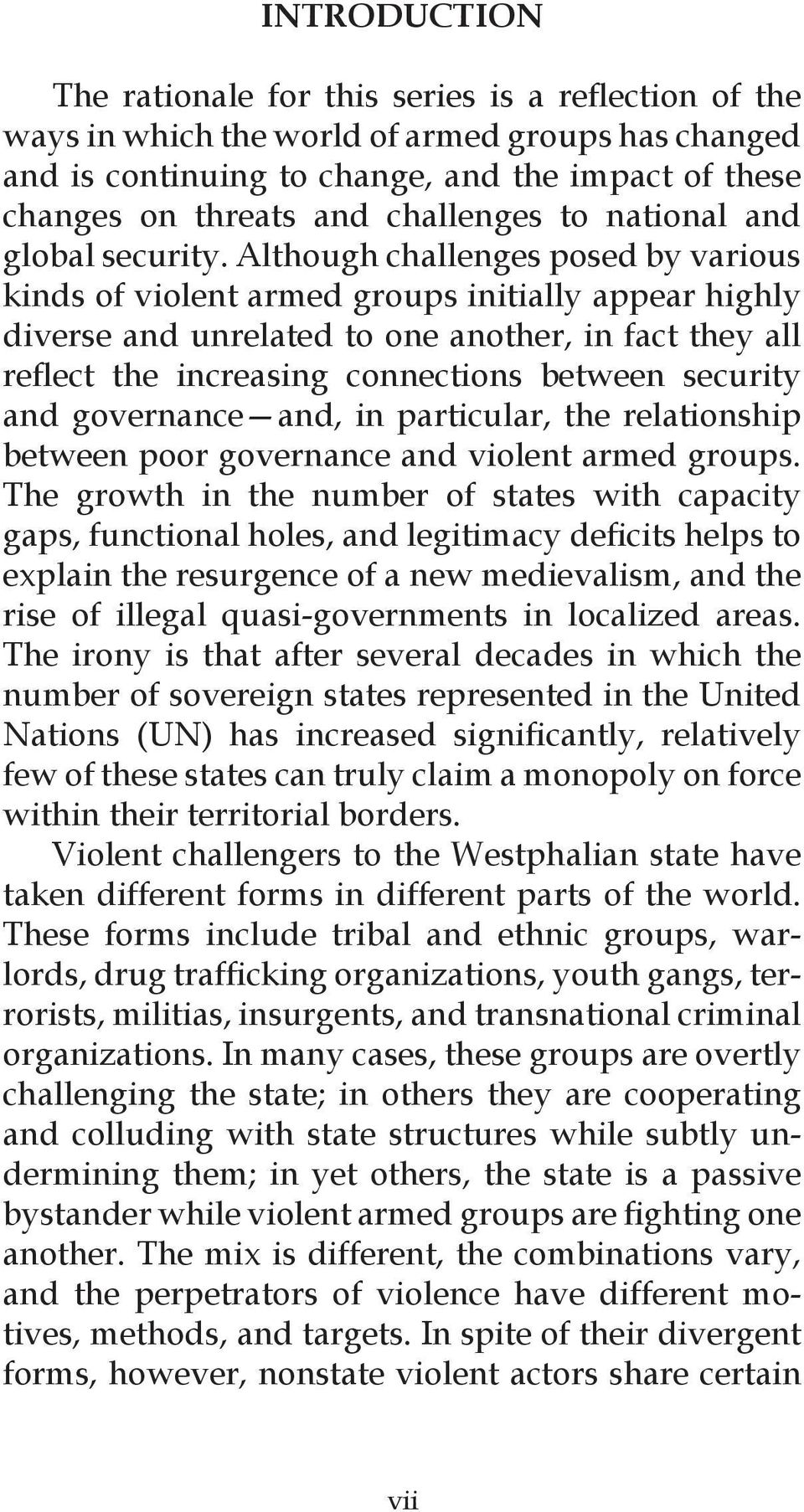 Although challenges posed by various kinds of violent armed groups initially appear highly diverse and unrelated to one another, in fact they all reflect the increasing connections between security