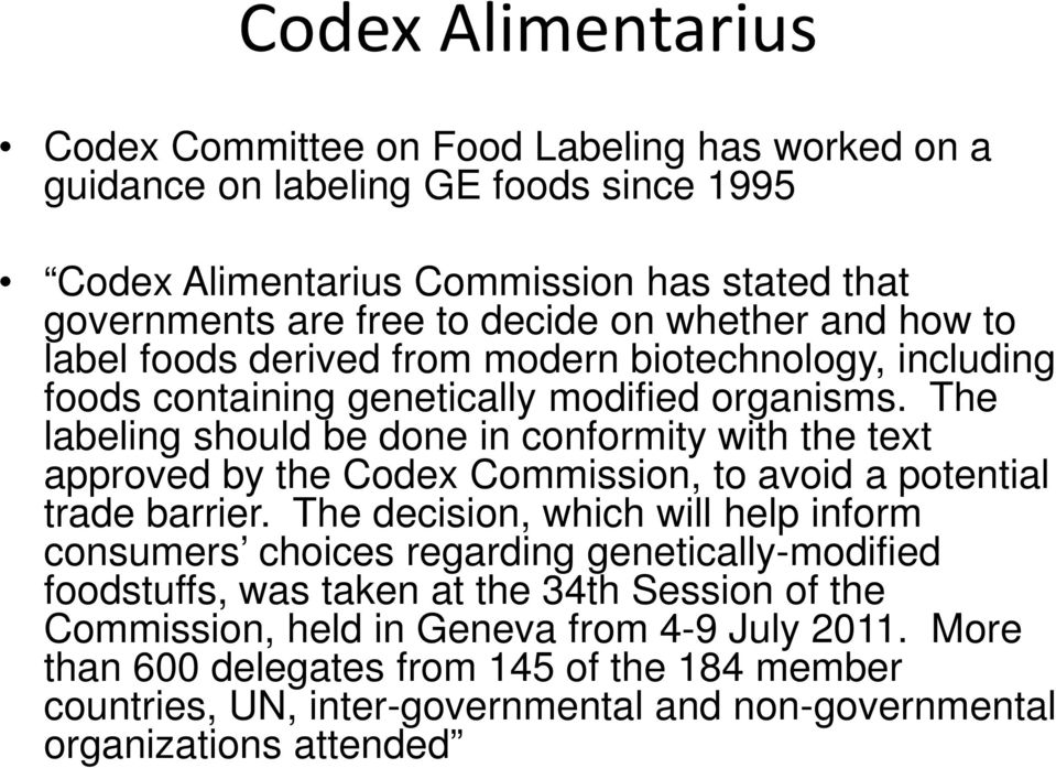 The labeling should be done in conformity with the text approved by the Codex Commission, to avoid a potential trade barrier.