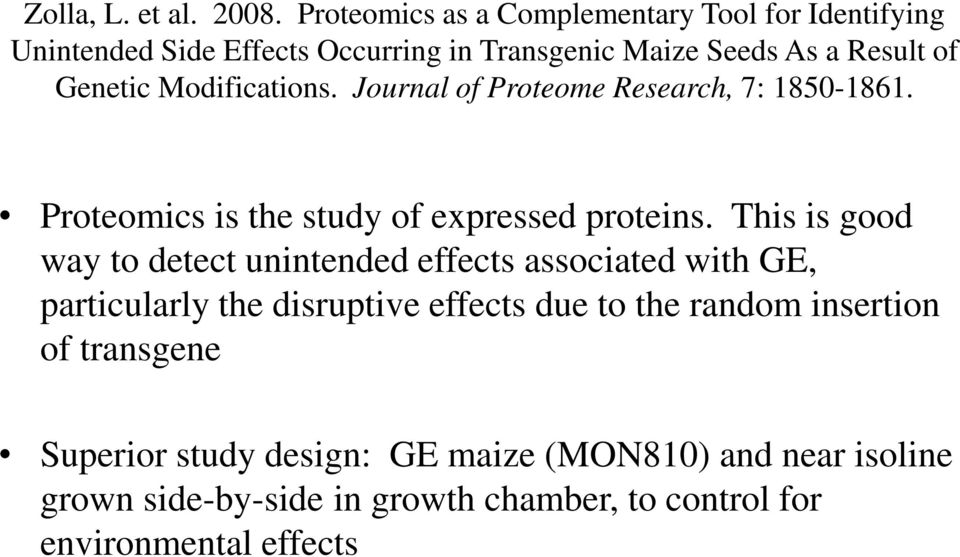 Modifications. Journal of Proteome Research, 7: 1850-1861. Proteomics is the study of expressed proteins.