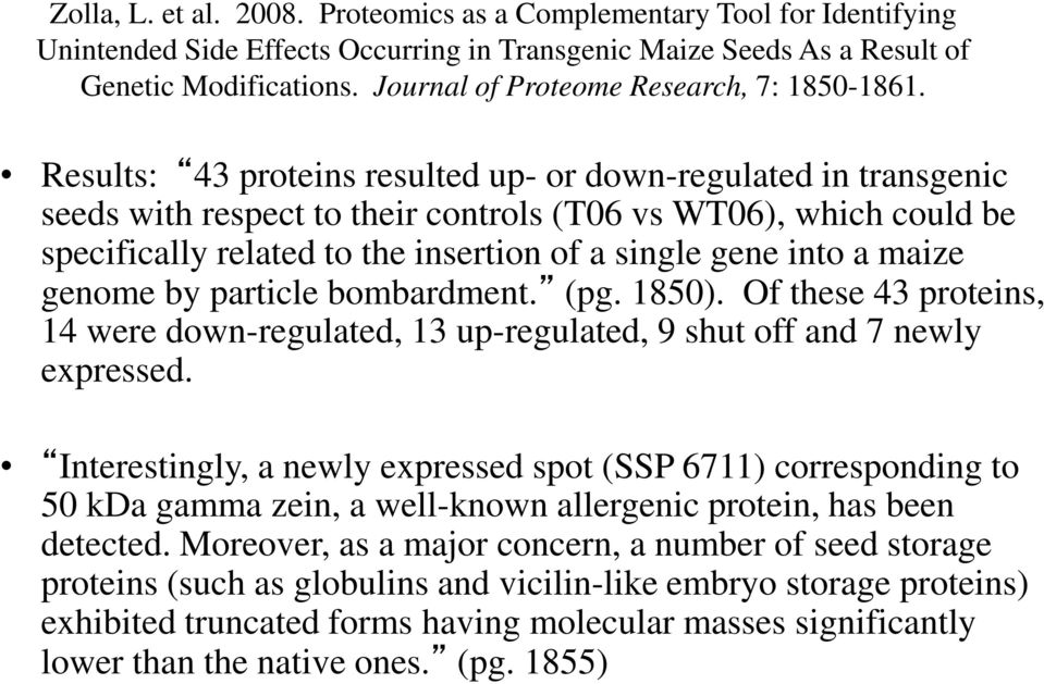 Results: 43 proteins resulted up- or down-regulated in transgenic seeds with respect to their controls (T06 vs WT06), which could be specifically related to the insertion of a single gene into a