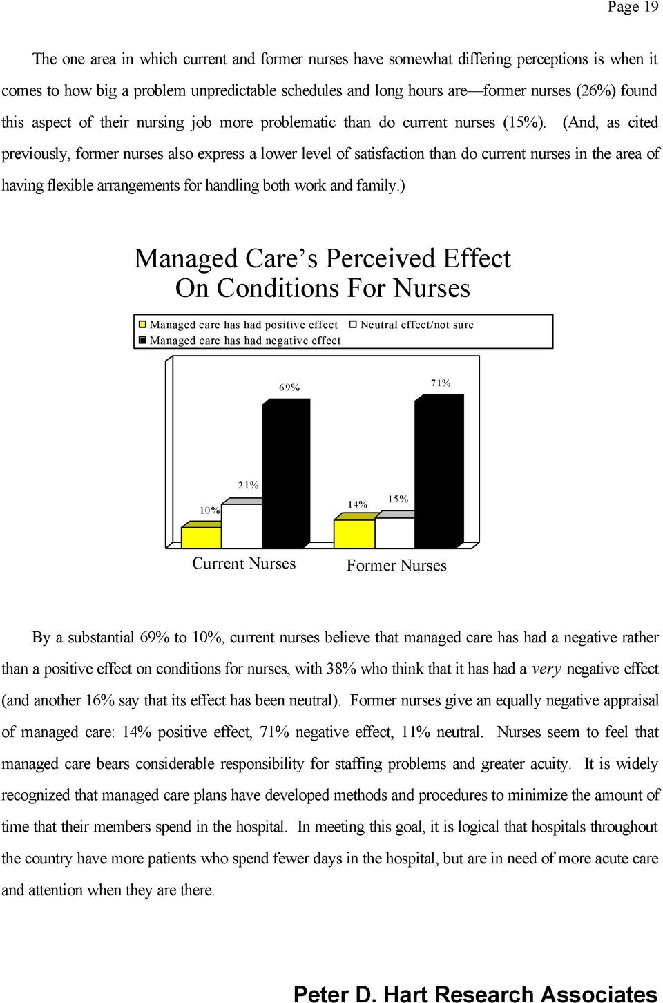 (And, as cited previously, former nurses also express a lower level of satisfaction than do current nurses in the area of having flexible arrangements for handling both work and family.