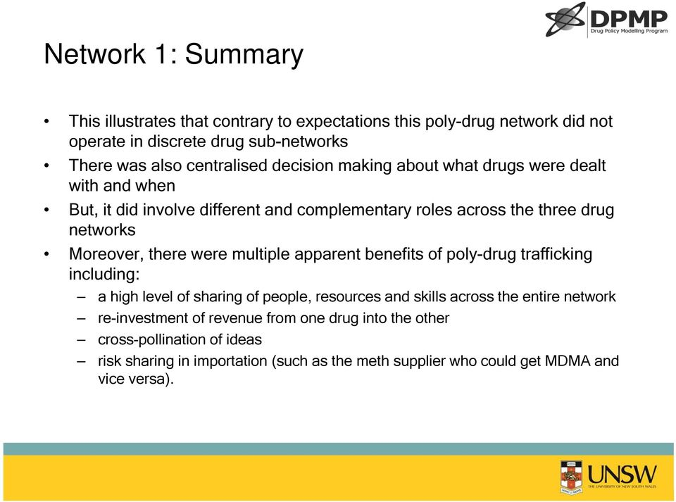 Moreover, there were multiple apparent benefits of poly-drug trafficking including: a high level of sharing of people, resources and skills across the entire