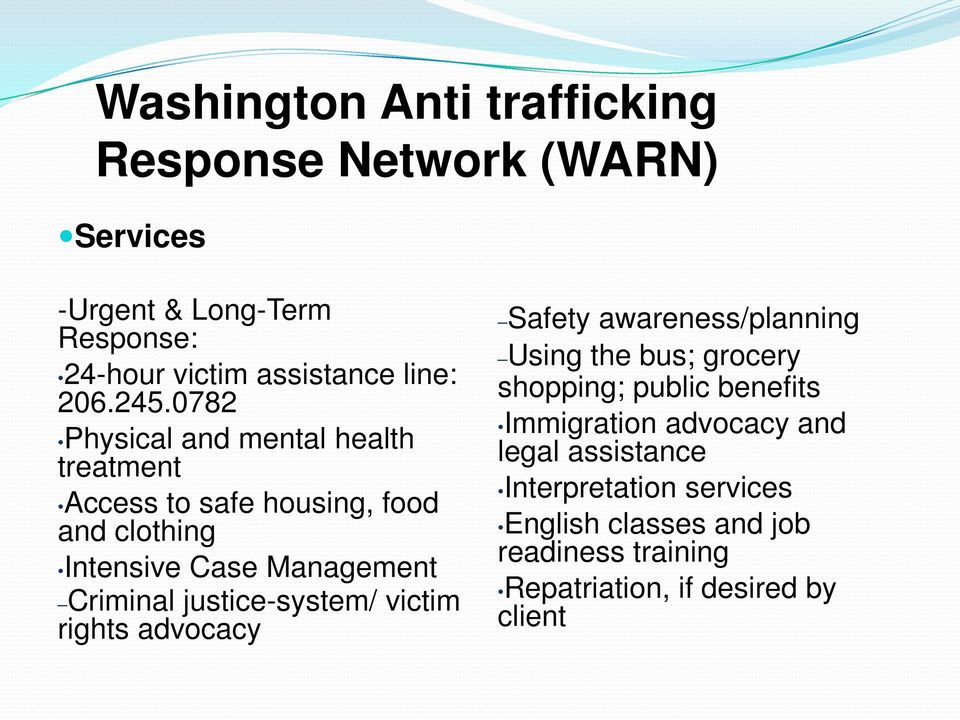 justice-system/ victim rights advocacy Safety awareness/planning Using the bus; grocery shopping; public benefits Immigration