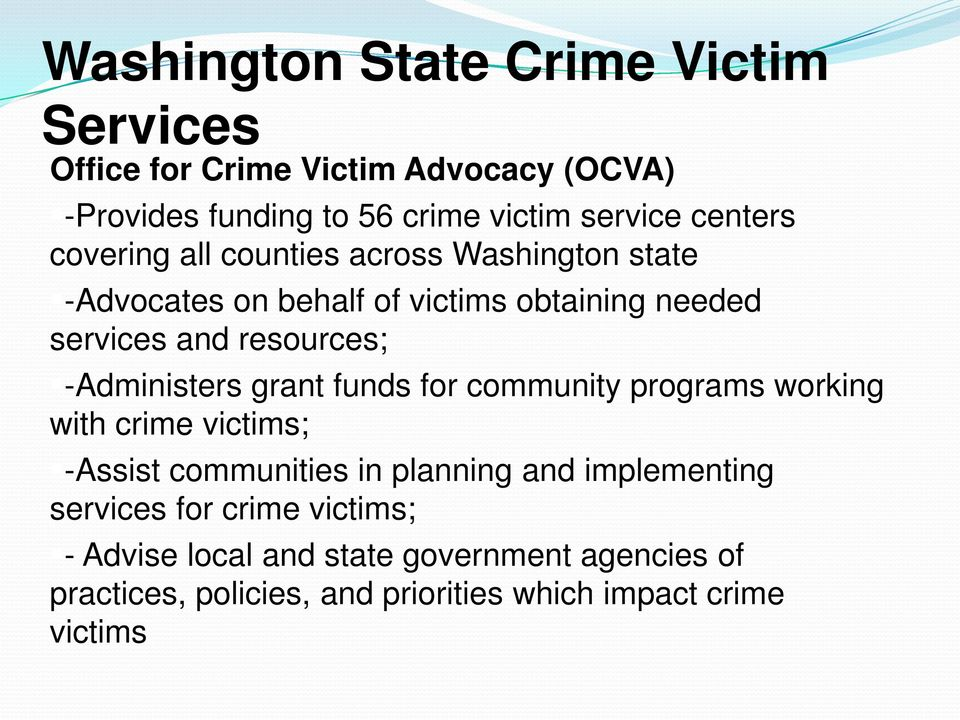 -Administers grant funds for community programs working with crime victims; -Assist communities in planning and implementing