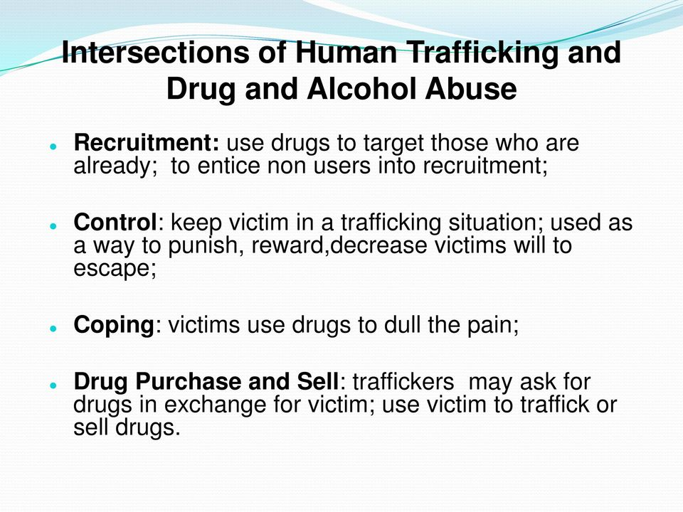 a way to punish, reward,decrease victims will to escape; Coping: victims use drugs to dull the pain; Drug