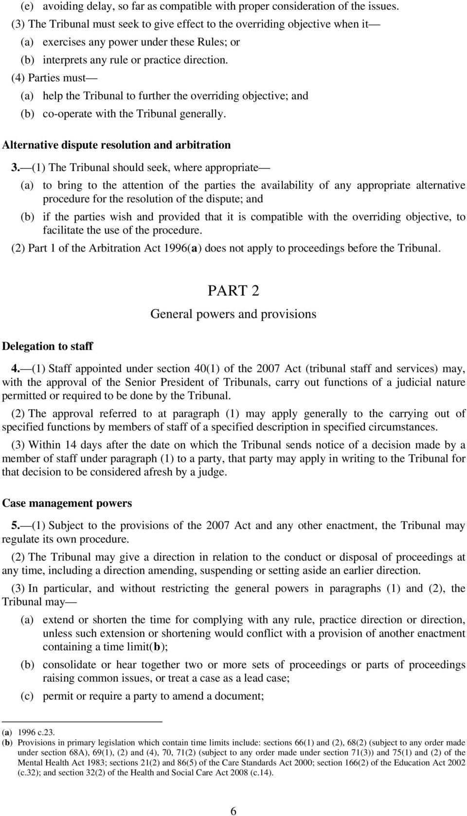 (4) Parties must (a) help the Tribunal to further the overriding objective; and (b) co-operate with the Tribunal generally. Alternative dispute resolution and arbitration 3.