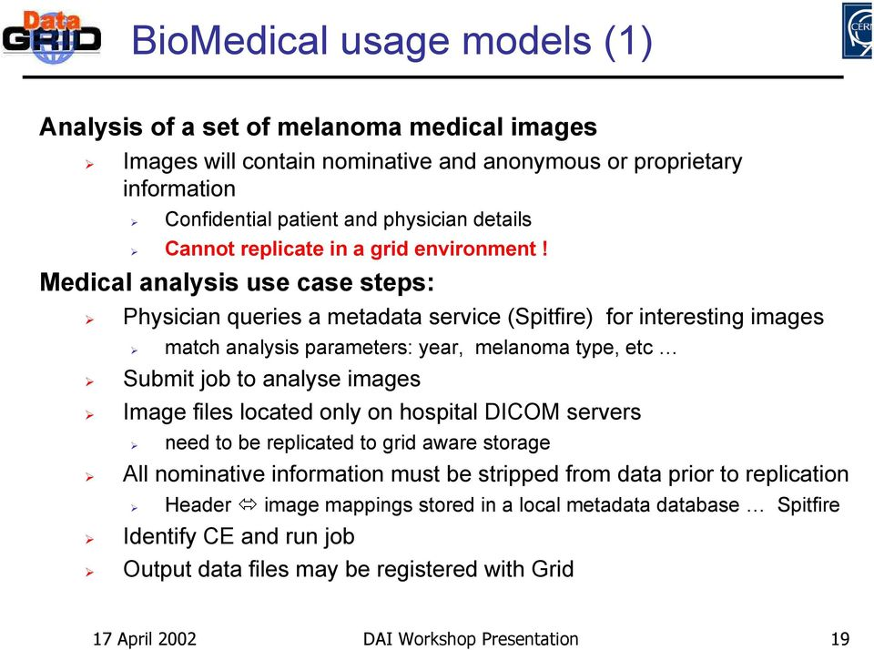Medical analysis use case steps: Physician queries a metadata service (Spitfire) for interesting images match analysis parameters: year, melanoma type, etc Submit job to analyse images Image