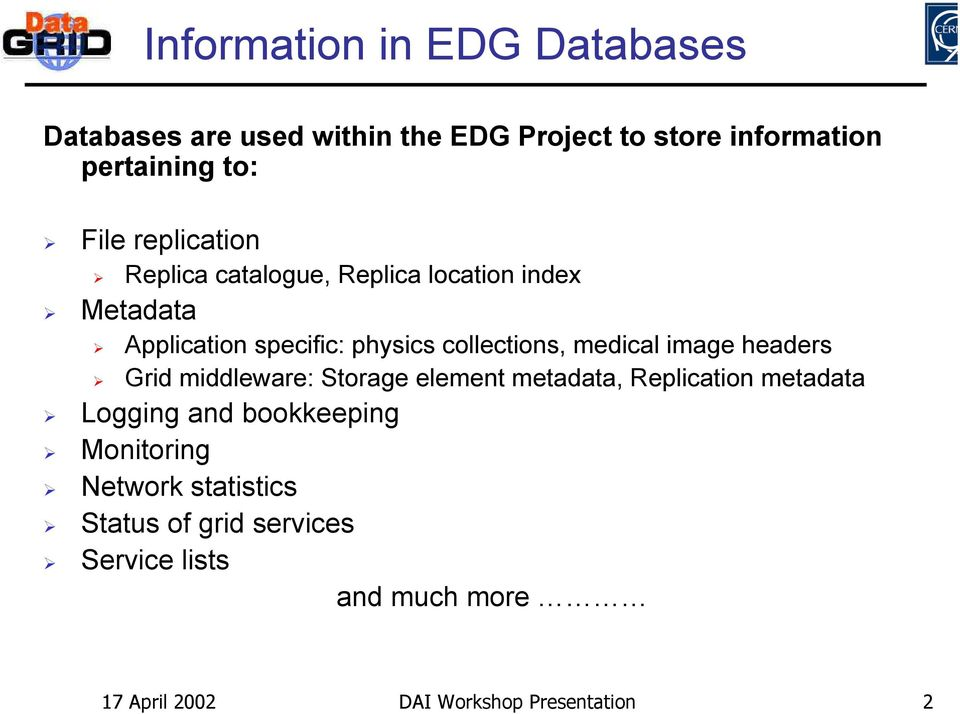 medical image headers Grid middleware: Storage element metadata, Replication metadata Logging and bookkeeping