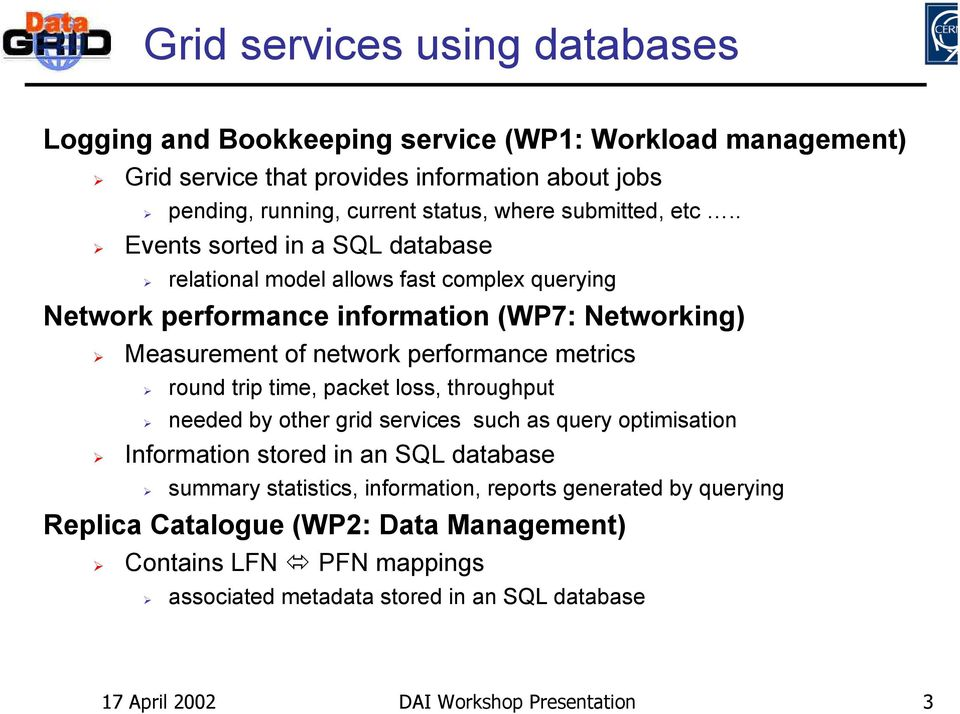 . Events sorted in a SQL database relational model allows fast complex querying Network performance information (WP7: Networking) Measurement of network performance metrics round
